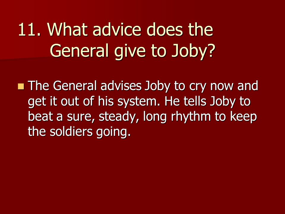 11. What advice does the General give to Joby