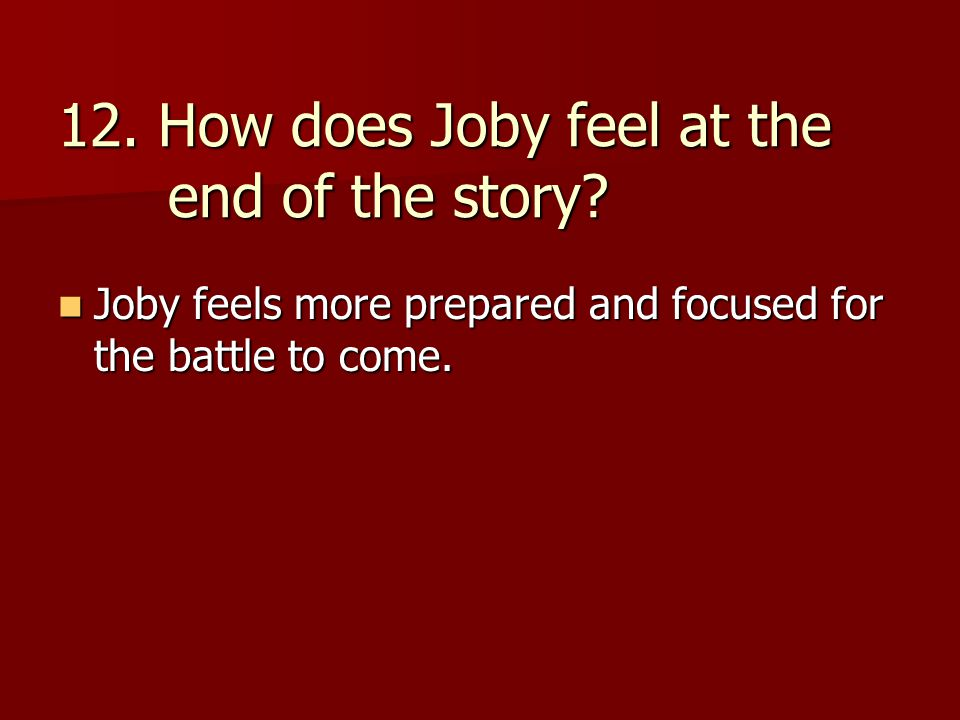 12. How does Joby feel at the end of the story