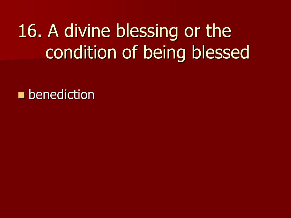 16. A divine blessing or the condition of being blessed