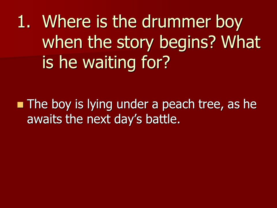 Where is the drummer boy when the story begins What is he waiting for
