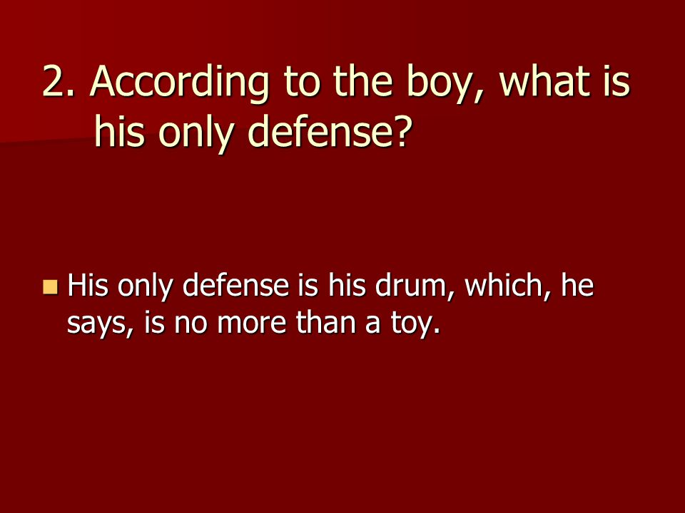 2. According to the boy, what is his only defense