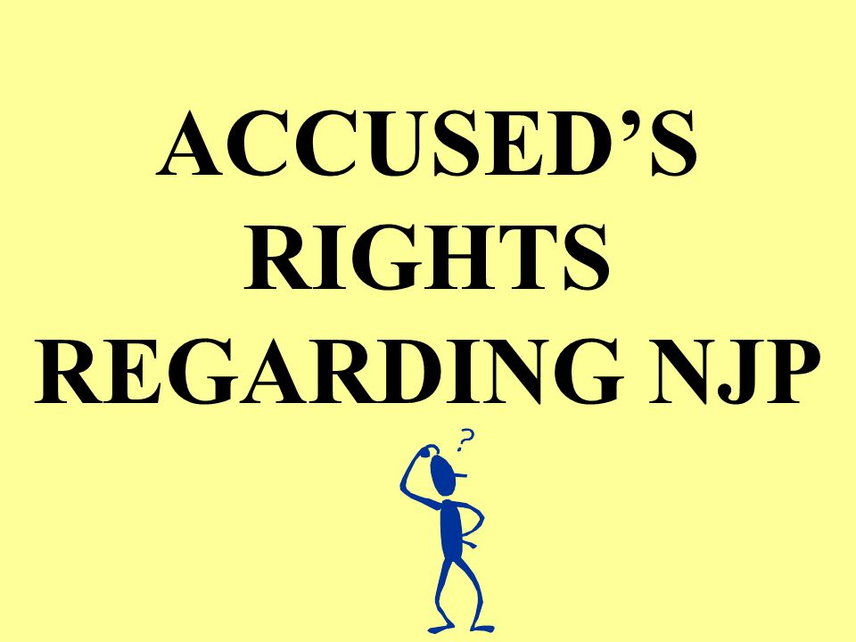 ACCUSED'S RIGHTS REGARDING NJP