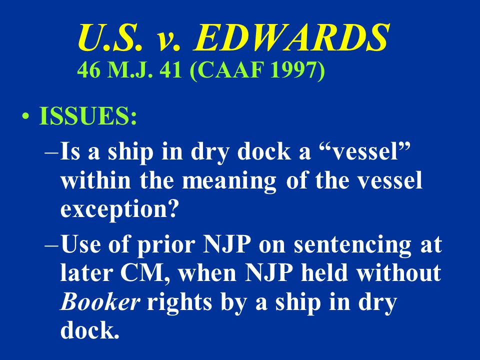 4/14/2017 U.S. v. EDWARDS. 46 M.J. 41 (CAAF 1997) ISSUES: Is a ship in dry dock a vessel within the meaning of the vessel exception