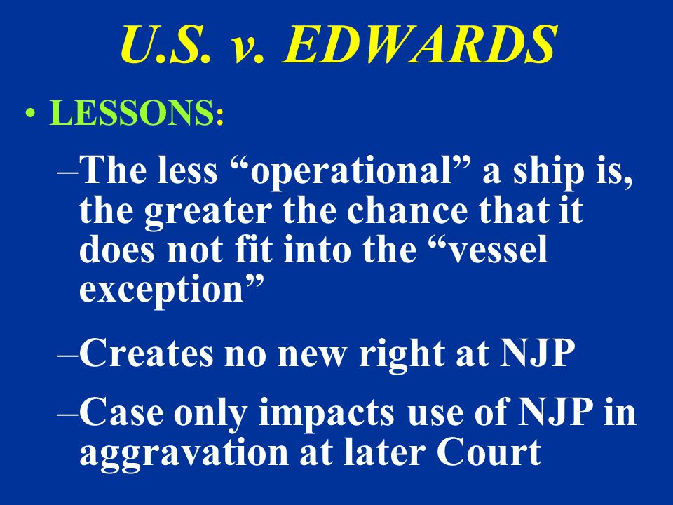 U.S. v. EDWARDS 4/14/2017. LESSONS: The less operational a ship is, the greater the chance that it does not fit into the vessel exception