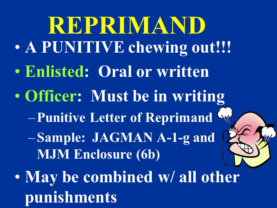 REPRIMAND A PUNITIVE chewing out!!! Enlisted: Oral or written
