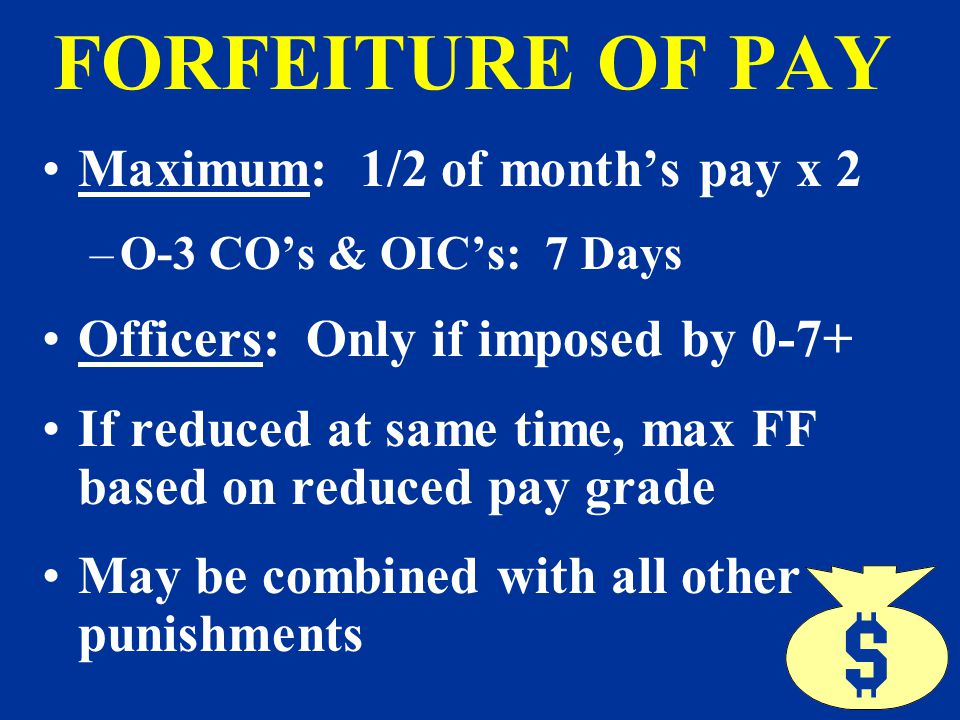 FORFEITURE OF PAY Maximum: 1/2 of month's pay x 2