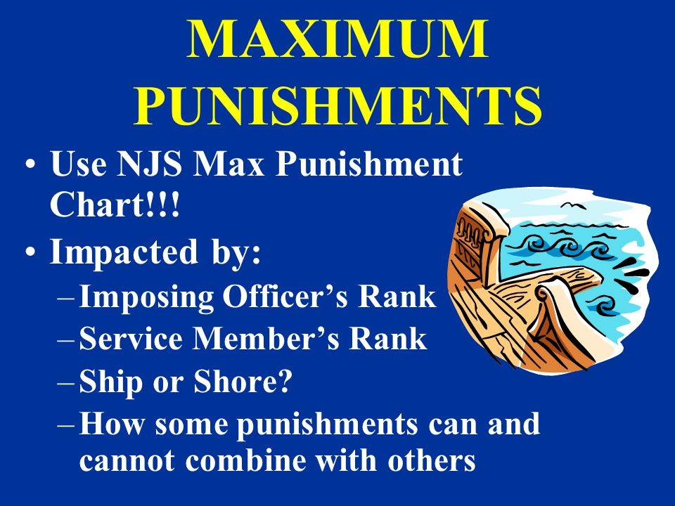 MAXIMUM PUNISHMENTS Use NJS Max Punishment Chart!!! Impacted by: