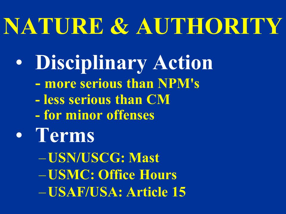 4/14/2017 NATURE & AUTHORITY. Disciplinary Action - more serious than NPM s - less serious than CM - for minor offenses.