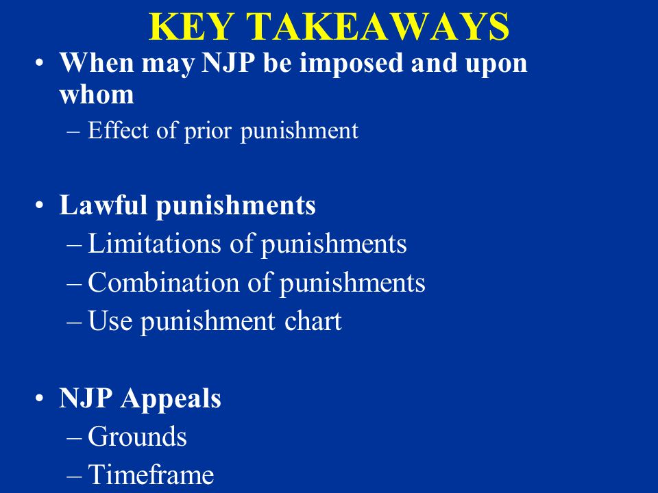 KEY TAKEAWAYS When may NJP be imposed and upon whom Lawful punishments