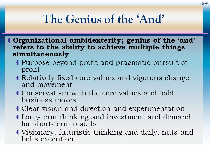 The Genius of the 'And' Organizational ambidexterity; genius of the 'and' refers to the ability to achieve multiple things simultaneously.