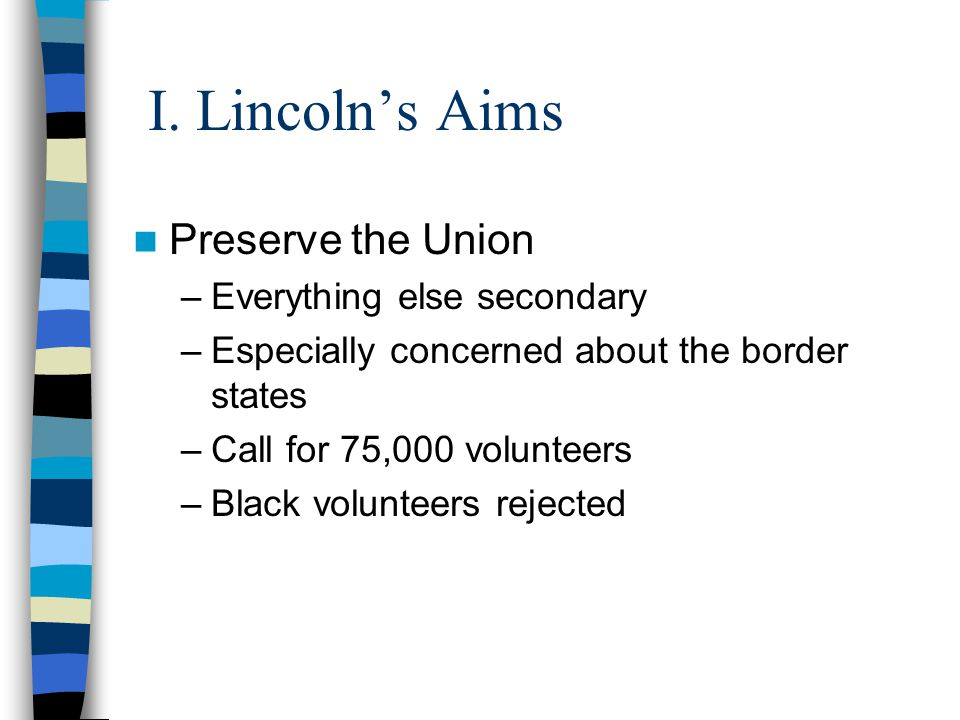 I. Lincoln's Aims Preserve the Union Everything else secondary