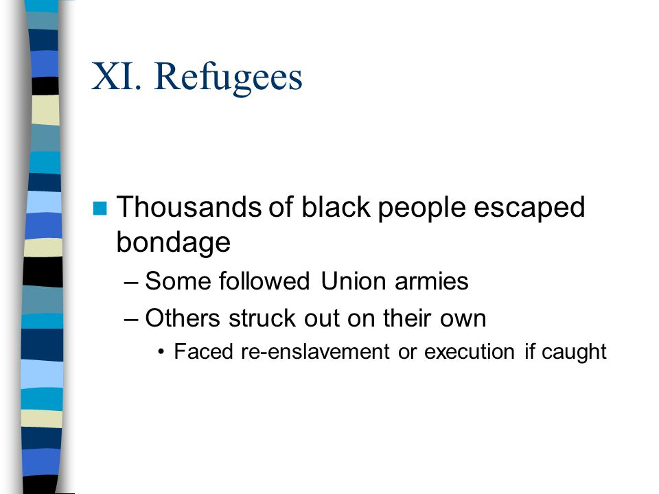 XI. Refugees Thousands of black people escaped bondage