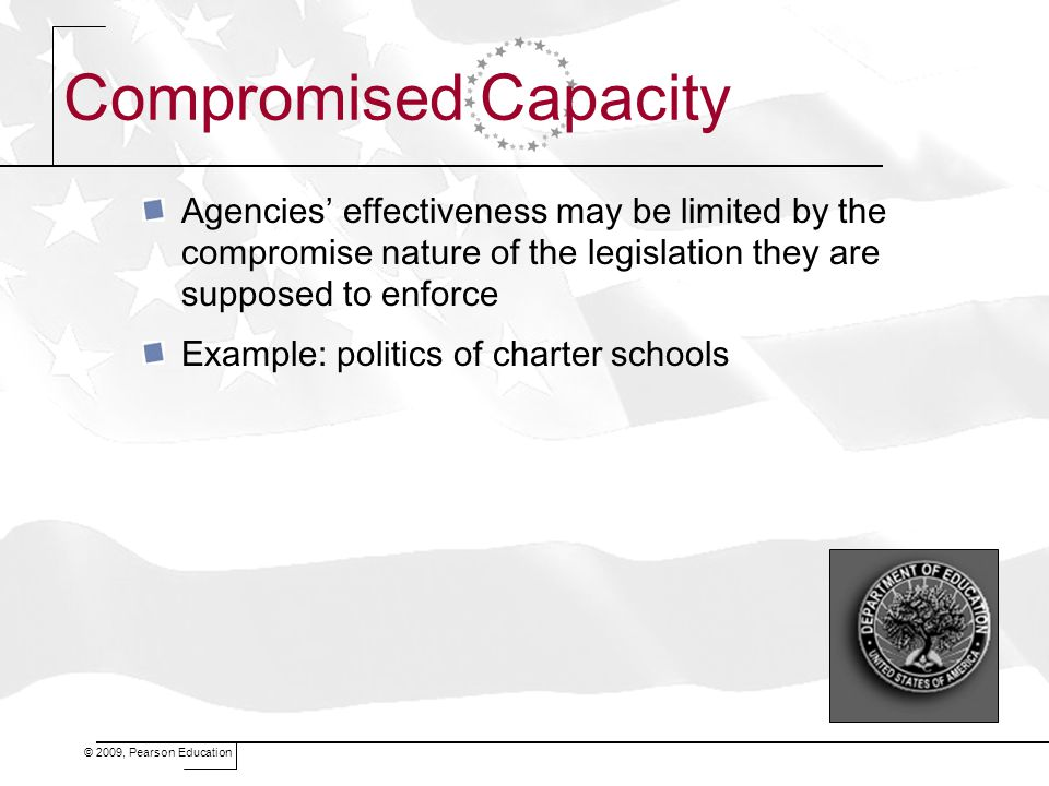 Compromised Capacity Agencies' effectiveness may be limited by the compromise nature of the legislation they are supposed to enforce.