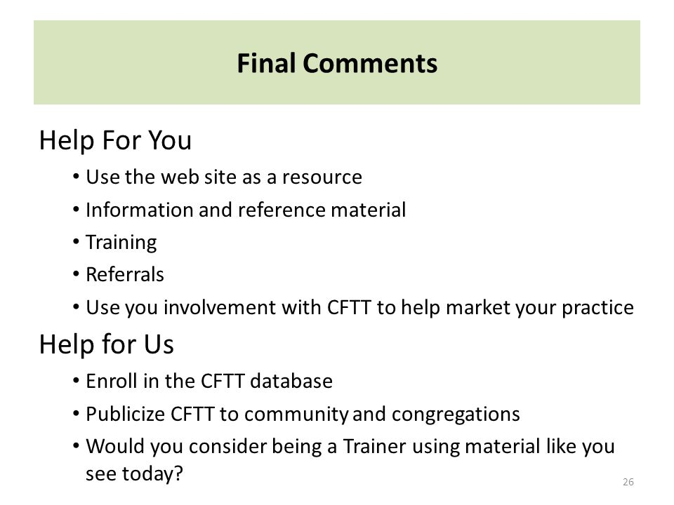 Final Comments Help For You Help for Us Use the web site as a resource