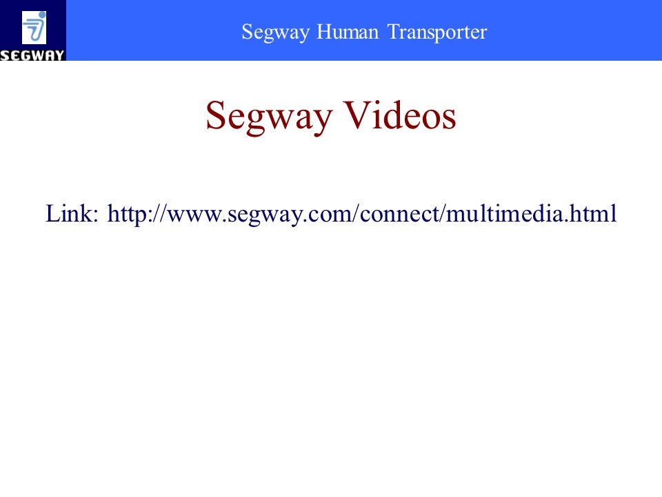 Segway Videos Link: http://www.segway.com/connect/multimedia.html