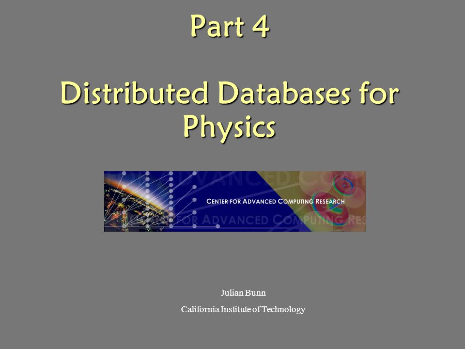 Part 4 Distributed Databases for Physics.