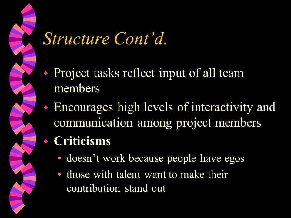 Structure Cont'd. Project tasks reflect input of all team members