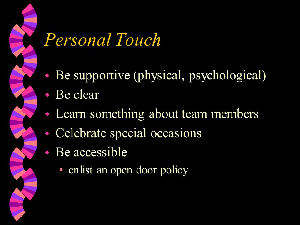 Personal Touch Be supportive (physical, psychological) Be clear
