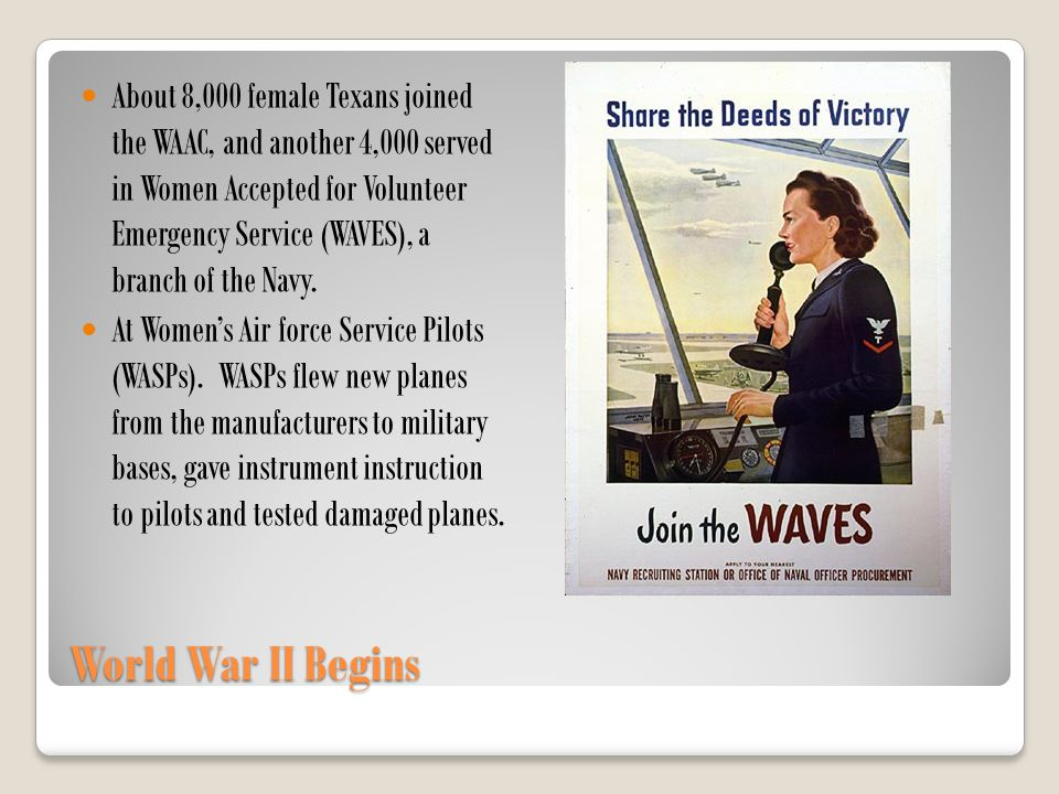 About 8,000 female Texans joined the WAAC, and another 4,000 served in Women Accepted for Volunteer Emergency Service (WAVES), a branch of the Navy.