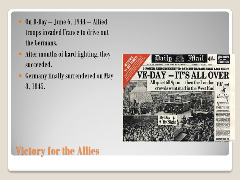 On D-Day – June 6, 1944 – Allied troops invaded France to drive out the Germans.