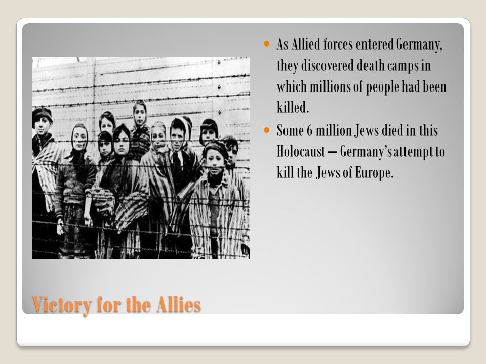 As Allied forces entered Germany, they discovered death camps in which millions of people had been killed.