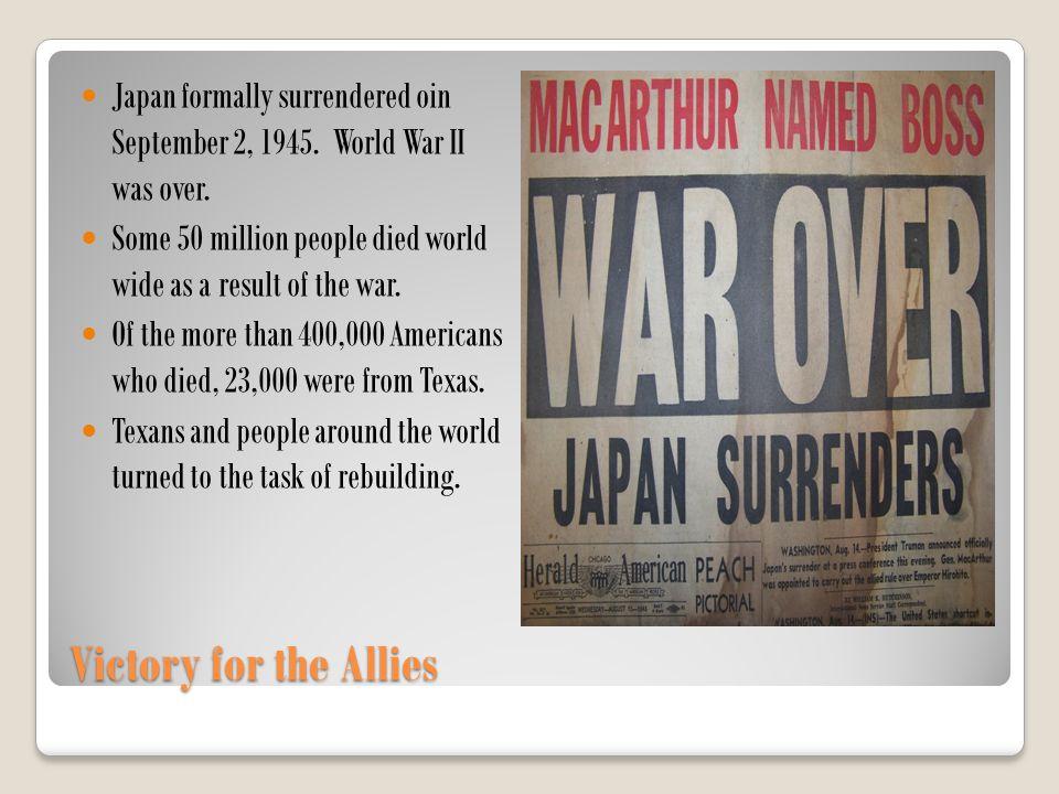 Japan formally surrendered oin September 2, 1945. World War II was over.