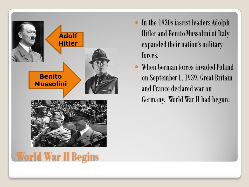 In the 1930s fascist leaders Adolph Hitler and Benito Mussolini of Italy expanded their nation's military forces.