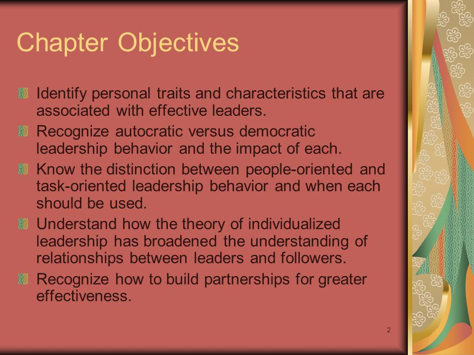 Chapter Objectives Identify personal traits and characteristics that are associated with effective leaders.