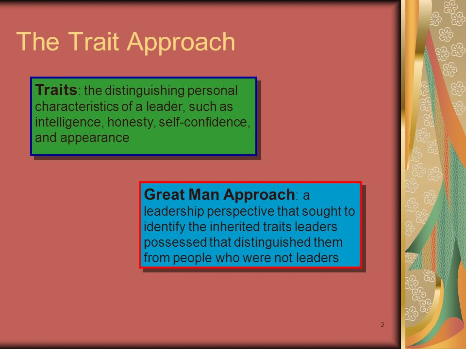 The Trait Approach Traits: the distinguishing personal characteristics of a leader, such as intelligence, honesty, self-confidence, and appearance.