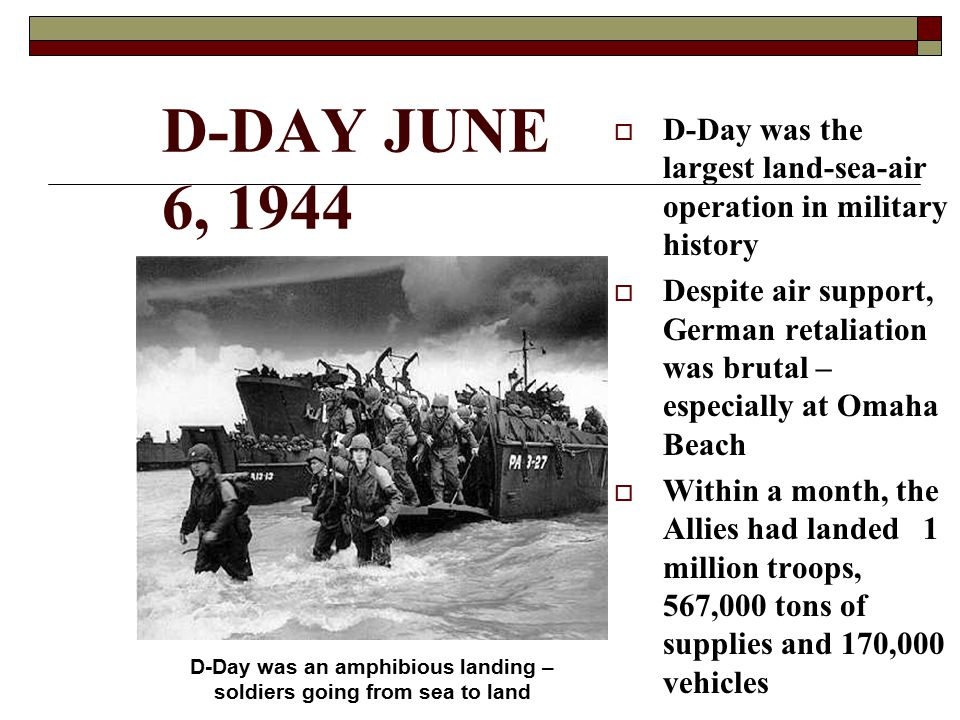 D-Day was an amphibious landing – soldiers going from sea to land