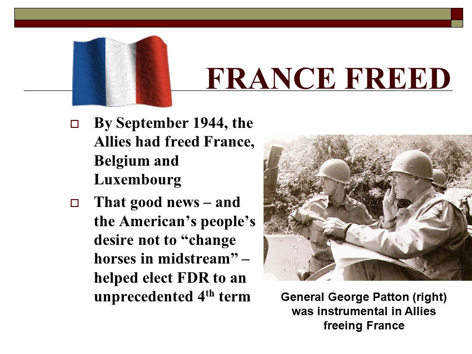 FRANCE FREED By September 1944, the Allies had freed France, Belgium and Luxembourg.