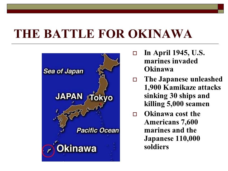 THE BATTLE FOR OKINAWA In April 1945, U.S. marines invaded Okinawa