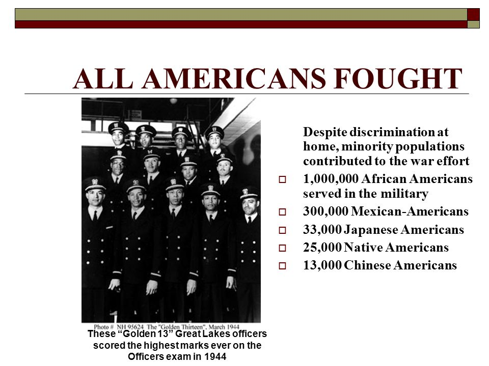 ALL AMERICANS FOUGHT Despite discrimination at home, minority populations contributed to the war effort.