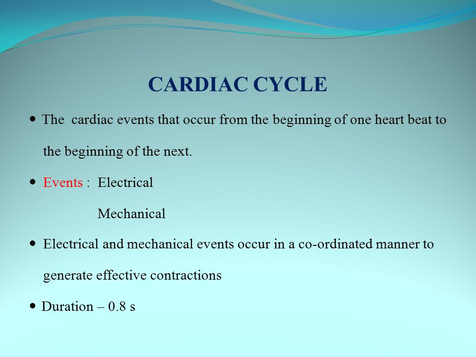 CARDIAC CYCLE The cardiac events that occur from the beginning of one heart beat to. the beginning of the next.