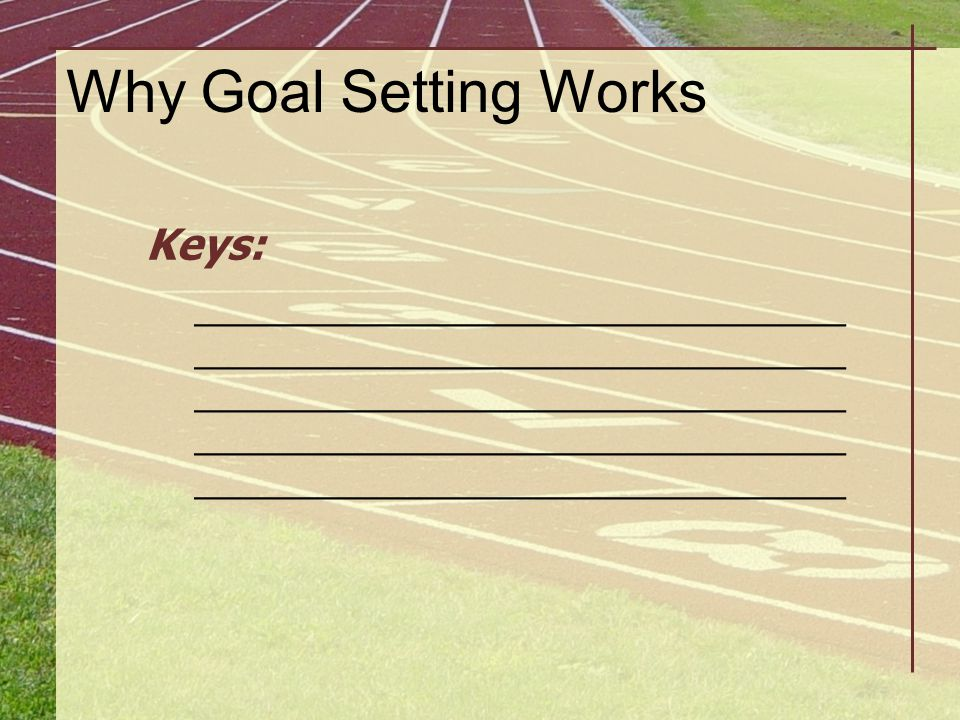 Why Goal Setting Works Keys: