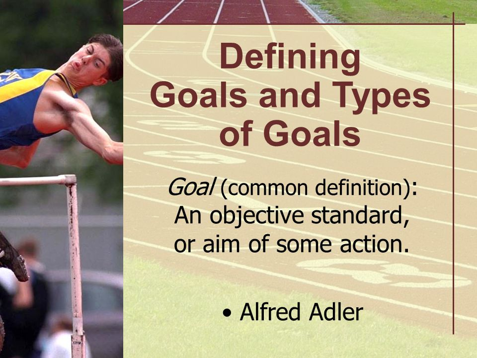 Defining Goals and Types of Goals
