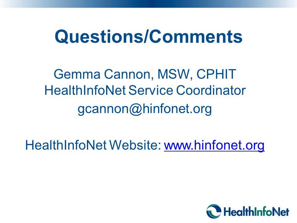 Questions/Comments Gemma Cannon, MSW, CPHIT HealthInfoNet Service Coordinator gcannon@hinfonet.org HealthInfoNet Website: www.hinfonet.org