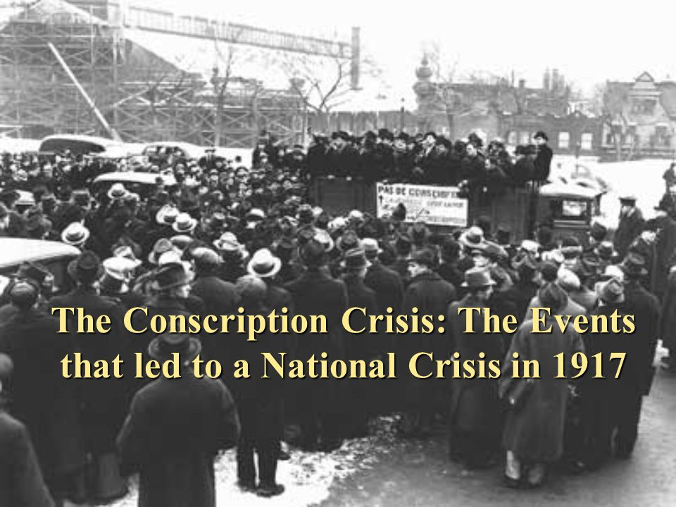 The Conscription Crisis: The Events that led to a National Crisis in 1917