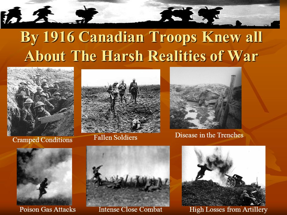 By 1916 Canadian Troops Knew all About The Harsh Realities of War
