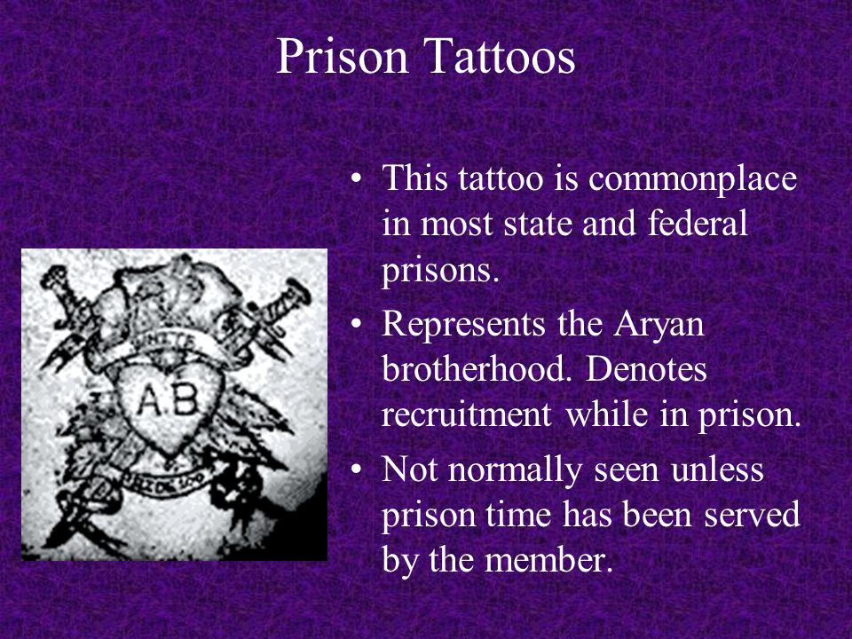 Prison Tattoos This tattoo is commonplace in most state and federal prisons. Represents the Aryan brotherhood. Denotes recruitment while in prison.