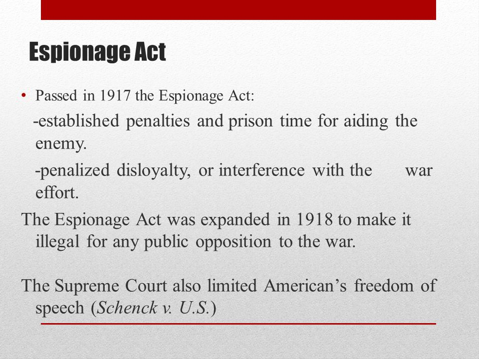Espionage Act Passed in 1917 the Espionage Act: -established penalties and prison time for aiding the enemy.