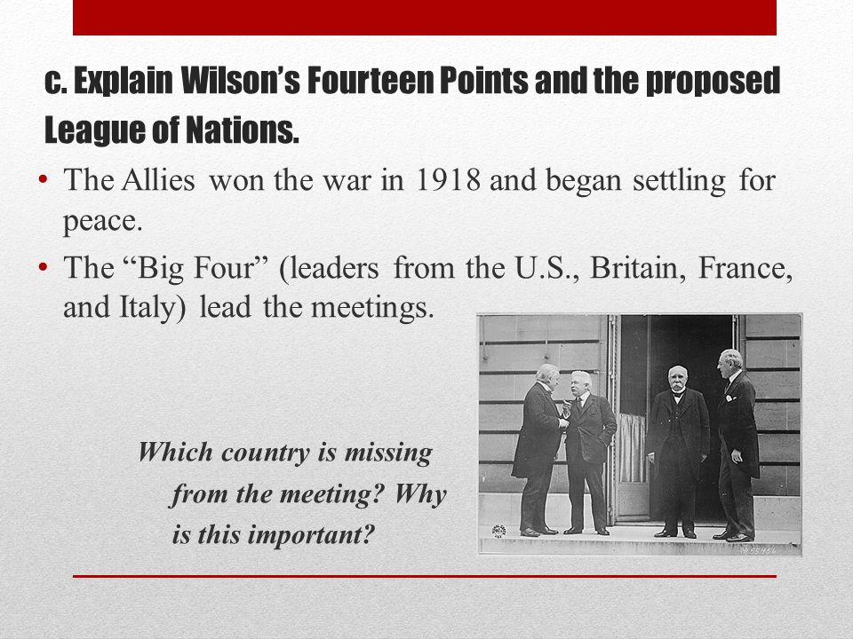 c. Explain Wilson's Fourteen Points and the proposed League of Nations.