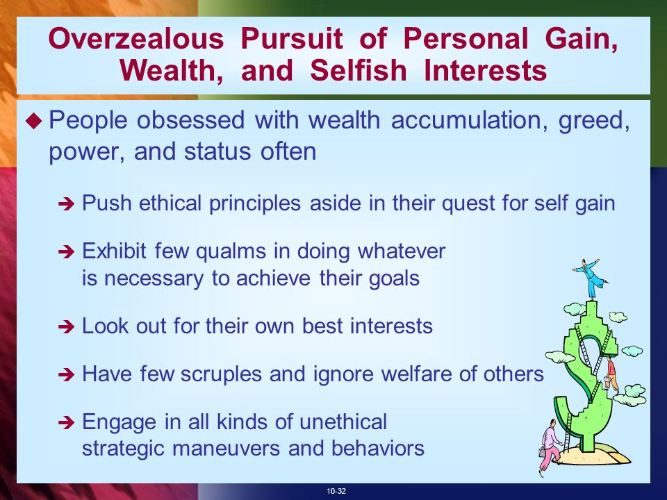 Overzealous Pursuit of Personal Gain, Wealth, and Selfish Interests