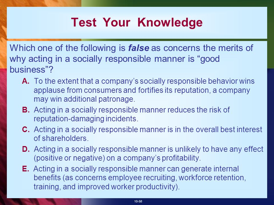 Test Your Knowledge Which one of the following is false as concerns the merits of why acting in a socially responsible manner is good business