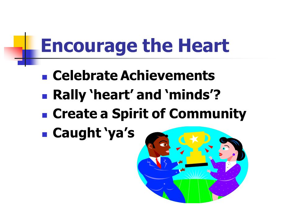 Encourage the Heart Celebrate Achievements Rally 'heart' and 'minds'
