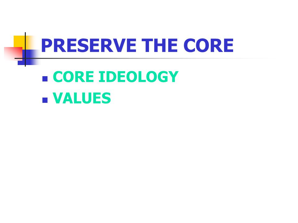 PRESERVE THE CORE CORE IDEOLOGY VALUES