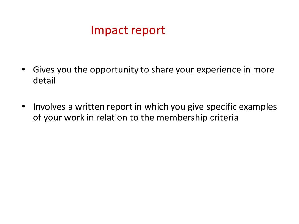 Impact report Gives you the opportunity to share your experience in more detail.