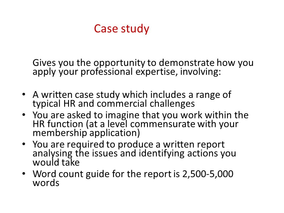 Case study Gives you the opportunity to demonstrate how you apply your professional expertise, involving: