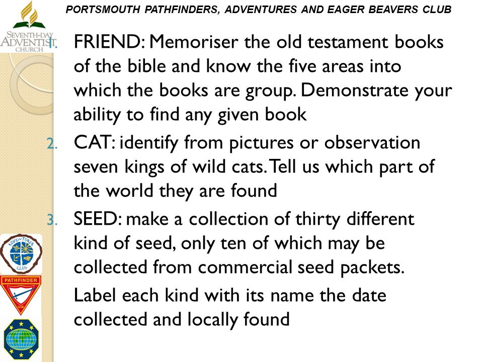 FRIEND: Memoriser the old testament books of the bible and know the five areas into which the books are group. Demonstrate your ability to find any given book