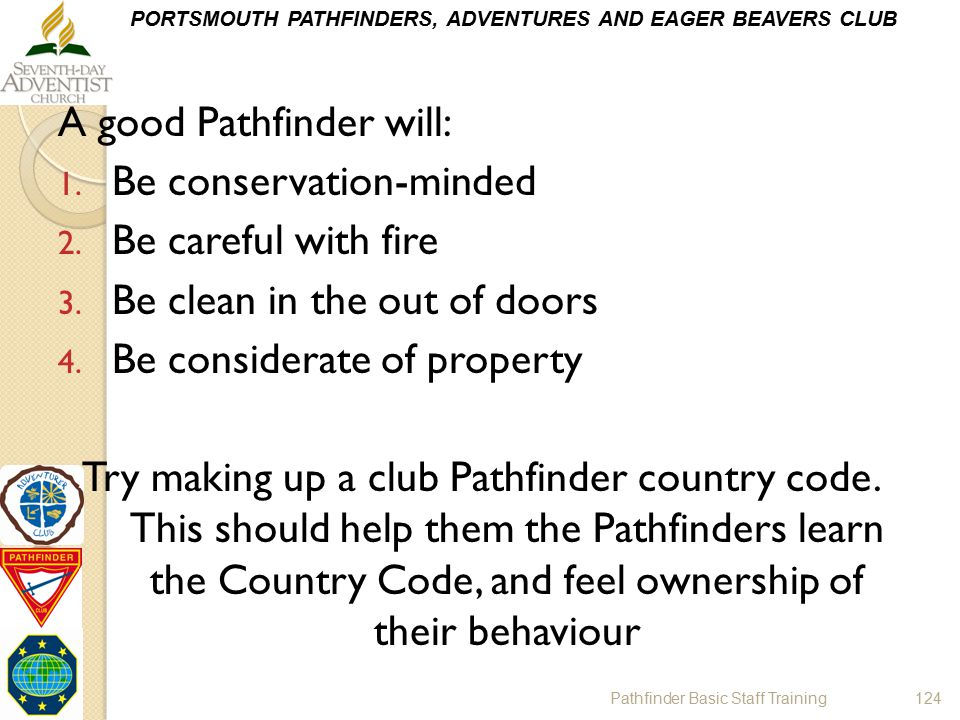 A good Pathfinder will: Be conservation-minded Be careful with fire